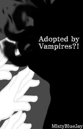 Adopted by Vampires?! by MystyBlueJay
