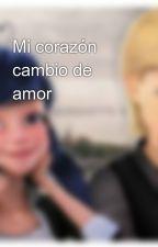 Mi corazón cambio de amor by MarinaAlejandraSosa