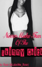 Never Make Fun of The Skinny Chick~ by _AphroditesDaughter