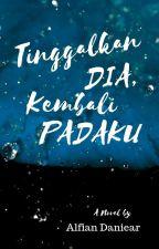TINGGALKAN DIA, KEMBALI PADAKU by DaniearAlf