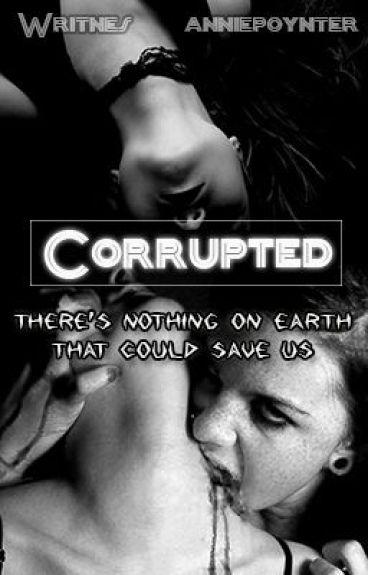Corrupted (Writnes & anniepoynter)