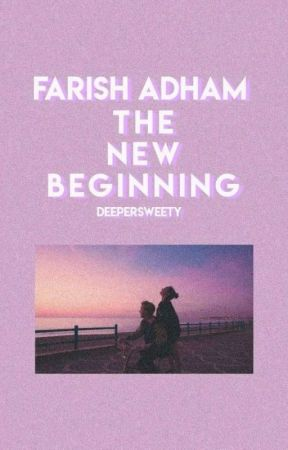 Farish Adham : The New Beginning  by Deepersweety