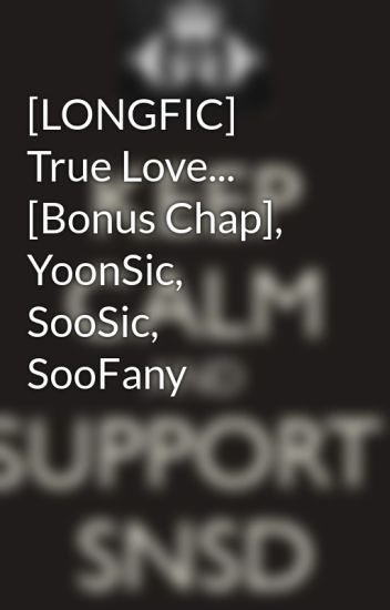 [LONGFIC] True Love... [Bonus Chap], YoonSic, SooSic, SooFany
