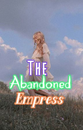 ⊰⋆The Abandoned Empress⋆⊱ (~> On-Going <~) - Chapter 0 - Wattpad