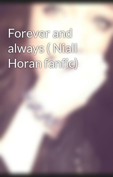 Forever and always ( Niall Horan fanfic) by EmilyDianeDostart