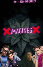 ❌Imagines❌ by 1-800-IMPERFECT