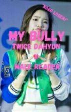 My Bully (3): Twice Dahyun x Male Reader by MilkyWay2424