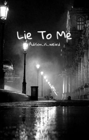 Lie To Me -On Hiatus- by Adison_is_weird