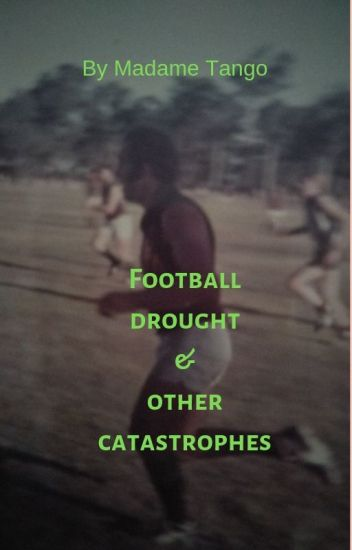 Football drought & other catastrophes