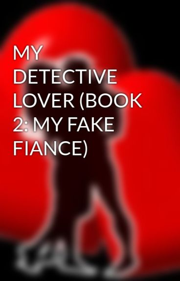 MY DETECTIVE LOVER (BOOK 2: MY FAKE FIANCE)