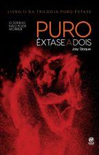 [DEGUSTAÇÃO] Puro Êxtase a Dois (Trilogia Puro Êxtase Livro 2) by JosyStoque