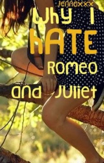 Why I Hate Romeo and Juliet