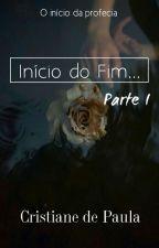 Início do Fim... Parte 1《Z.M》 by AnedePaula06
