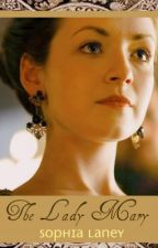 The Lady Mary by Dearest_Writer