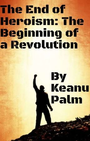 The End of Heroism:The Beginning of a Revolution  by keanupalm