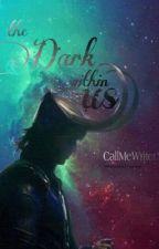 The Dark Within Us || Loki Laufeyson by CallMeWriterX