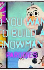 Do You Want to Build a Snowman? Parodies by Pheniox89