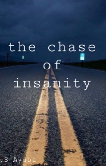 The chase of insanity