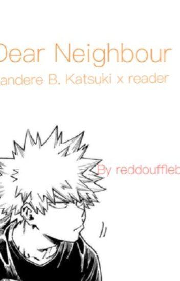 Dear, Neighbour Yandere! Bakugou Katsuki x Reader