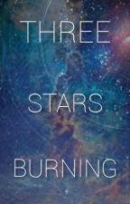THREE STARS BURNING by Sunchokespaghetti