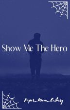 Show Me The Hero by Paper_Moon_Ecstasy