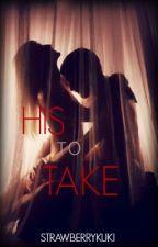 His To Take by KhushiAzim