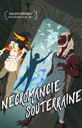 Nécromancie Souterraine (The Anubis files, ép1) by Chimeraddict