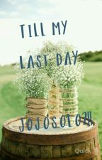 Till My Last Day by Jojosolo211