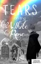 Tears On The White Rose by pinklady0519