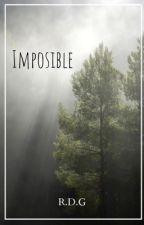 Imposible ~R.D.G~ by K_L_novels