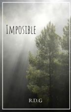 Imposible ~R.D.G~ by K_L_novels