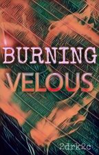 Burning Velous (BoyxBoy) ✓ by 2drk2c