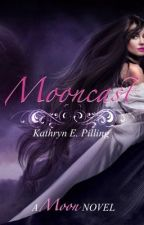 Mooncast (1st book of the Moon Novels) by KxP_98