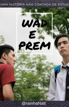 Wad e Prem - Uma história não contada de Sotus [+18] by rainhaNatt