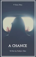 A Chance by kksikes1913
