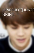[ONESHOT][JUNSEOB]BEAUTIFUL NIGHT. by Banie_Cokie