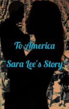 To America ~Sara Lee's Story~ by RavenClaw1133