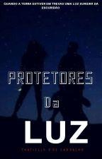 PROTETORES DA LUZ by ThatiellyCarvalho7