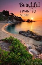 Beautiful Places I Want To Visit by Camaron1202