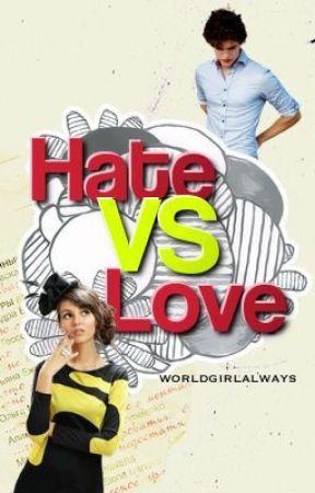 Hate vs. Love ✓ [EDITING/REWRITING] by worldgirlalways