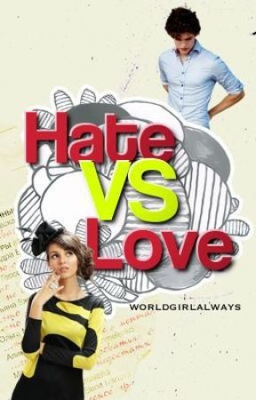 Hate vs. Love ✓ [EDITING/REWRITING] by worldgirlalways