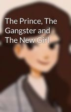 The Prince, The Gangster and The New Girl by MoeElizabeth
