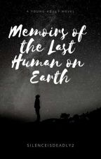 Memoirs Of The Last Human On Earth by silenceisdeadly2