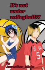 It's not water volleyball!!! (Kenma Kozme x reader) by Journalizer_Minks