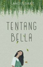 Tentang Bella[Completed]✔ by langitsakit