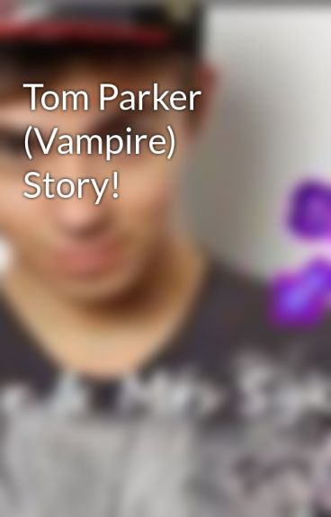Tom Parker (Vampire) Story! by TW_Heart_Vacancy