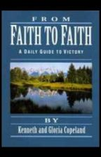 From Faith To Faith: A Daily Guide To Victory-By: Kenneth and Gloria Copeland by amorinfinito912