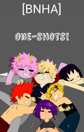 [BNHA] One-shots! by GUESSWHOSHEERE