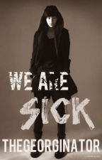 We Are Sick by TheGeorginator