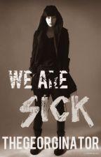 We Are Sick by TheGeorginator